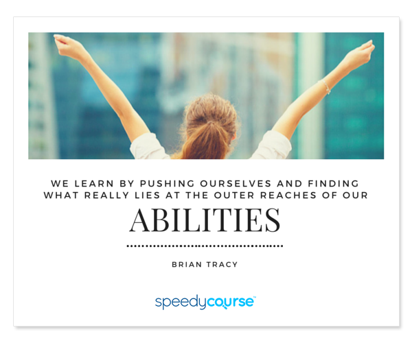 """We learn by pushing ourselves and finding what really lies at the outer reaches of our abilities."" ― Brian Tracy"