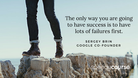 """""""The only way you are going to have success is to have lots of failures first."""" — Sergey Brin, co-founder of Google"""